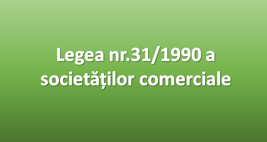 https://wisebusinessplans.ro/wp-content/uploads/2019/11/Legea-31-din-1990-a-societarilor-comerciale.png