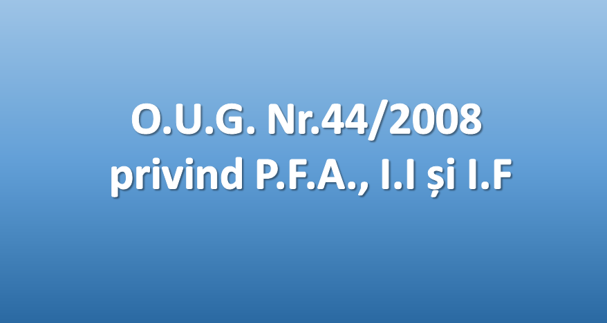 https://wisebusinessplans.ro/wp-content/uploads/2019/11/OUG-44-din-2008-privind-PFA-II-si-IF.png